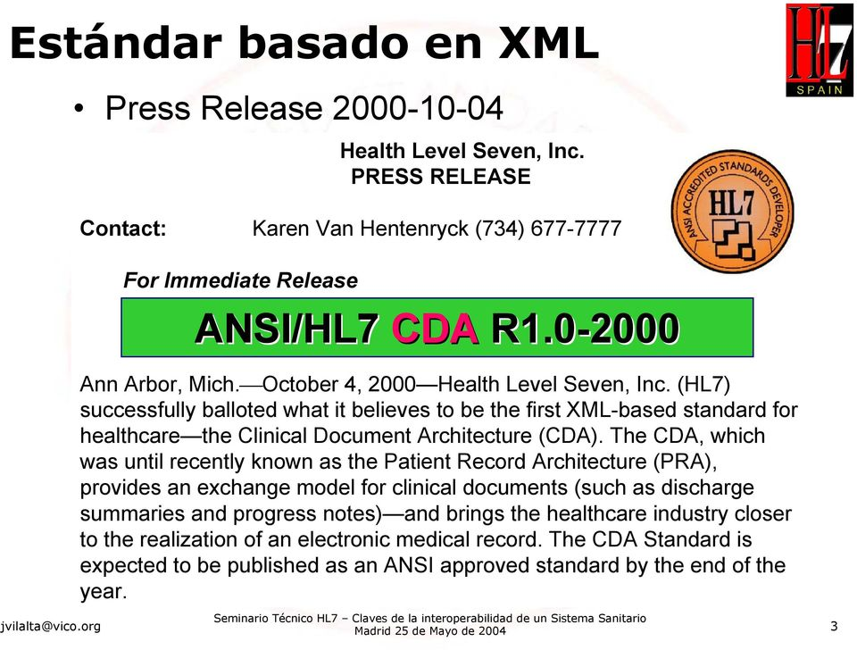 (HL7) successfully balloted what it believes to be the first XML-based standard for healthcare the Clinical Document Architecture (CDA).