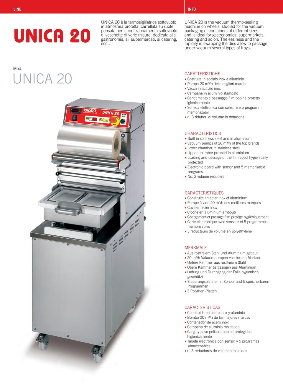 . UNICA 20 is the vacuum thermo-sealing machine on wheels, studied for the vacuum packaging of containers of different sizes and is ideal for gastronomies, supermarkets, catering and so on.