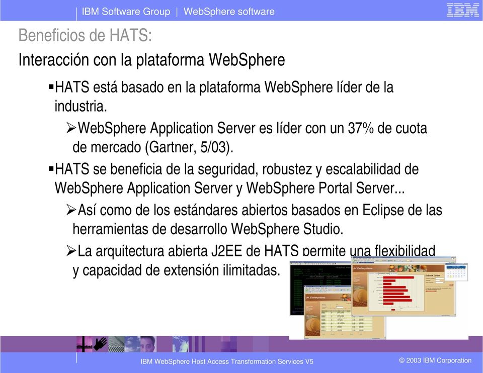 HATS se beneficia de la seguridad, robustez y escalabilidad de WebSphere Application Server y WebSphere Portal Server.