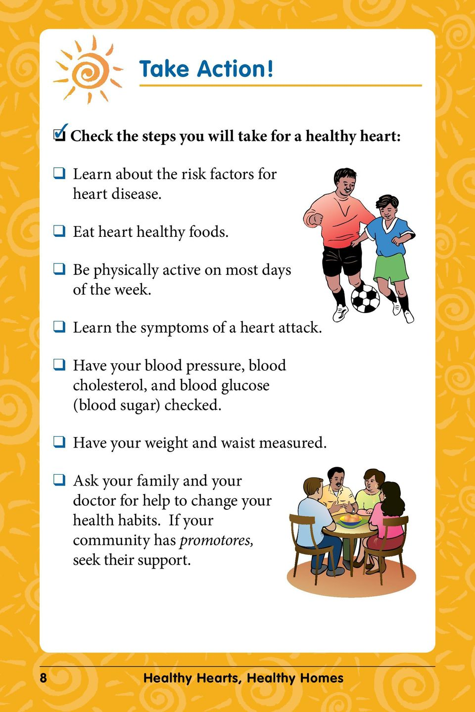 Have your blood pressure, blood cholesterol, and blood glucose (blood sugar) checked. Have your weight and waist measured.