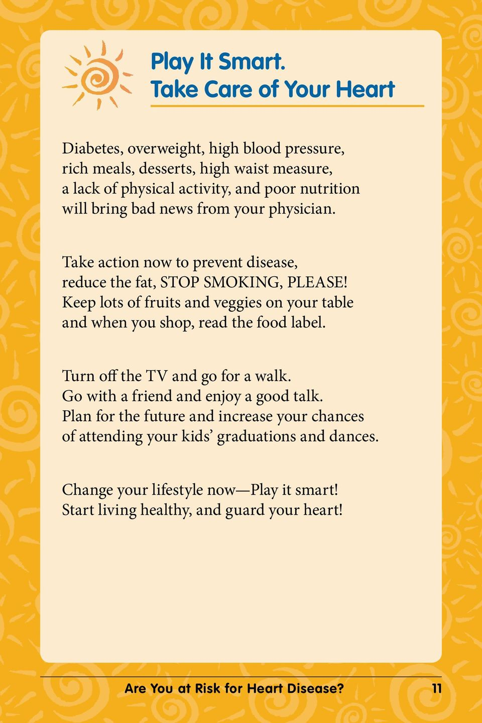 bring bad news from your physician. Take action now to prevent disease, reduce the fat, STOP SMOKING, PLEASE!