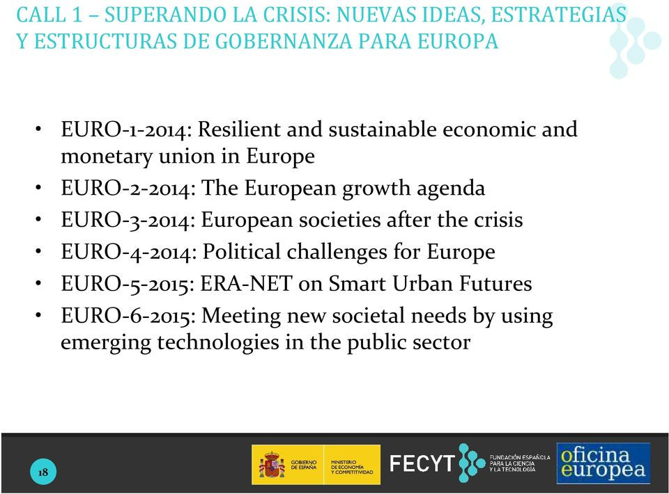 EURO-3-2014: European societies after the crisis EURO-4-2014: Political challenges for Europe EURO-5-2015: