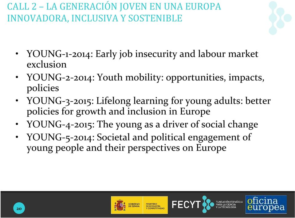 learning for young adults: better policies for growth and inclusion in Europe YOUNG-4-2015: The young as a driver