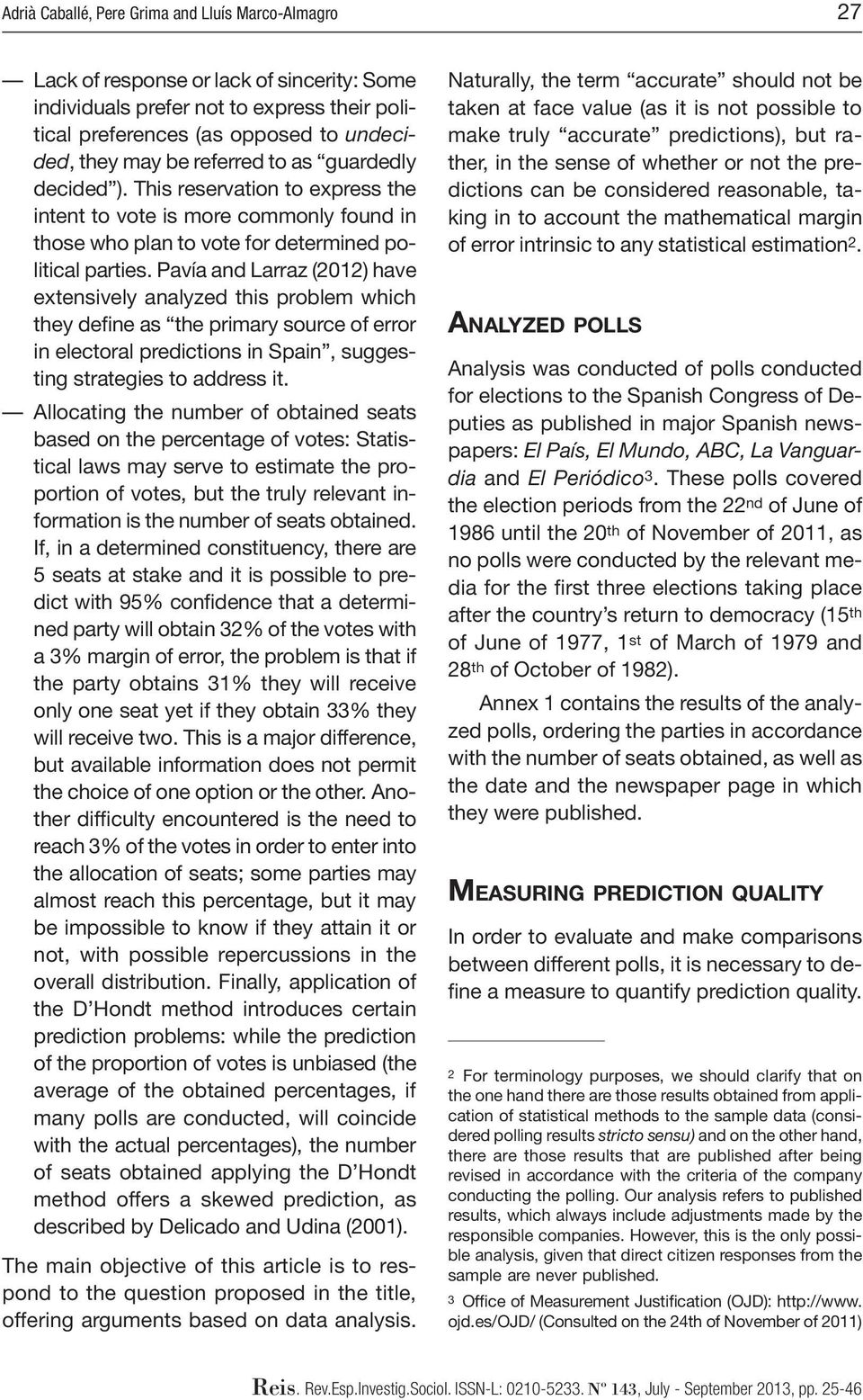 Pavía and Larraz (2012) have extensively analyzed this problem which they define as the primary source of error in electoral predictions in Spain, suggesting strategies to address it.