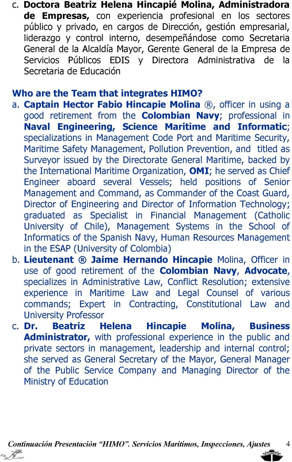 Team that integrates HIMO? a.