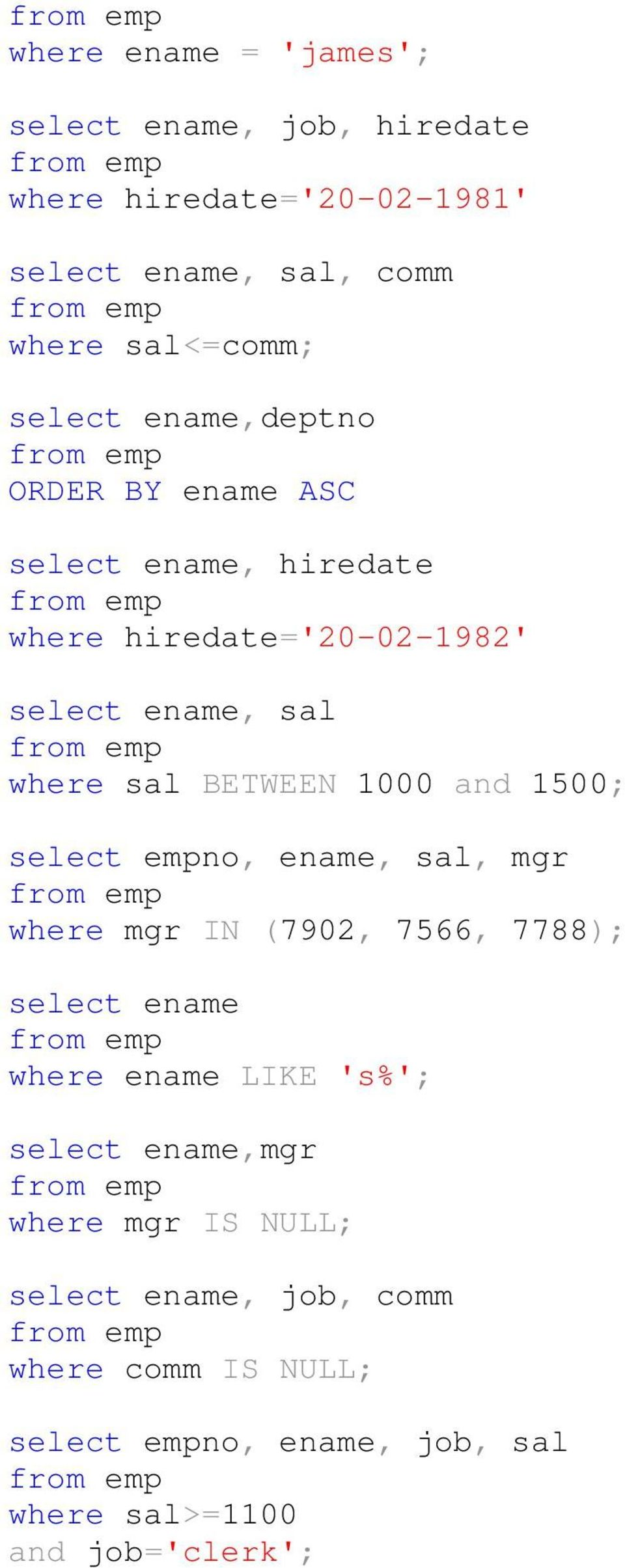 1000 and 1500; select empno, ename, sal, mgr where mgr IN (7902, 7566, 7788); select ename where ename LIKE 's%'; select
