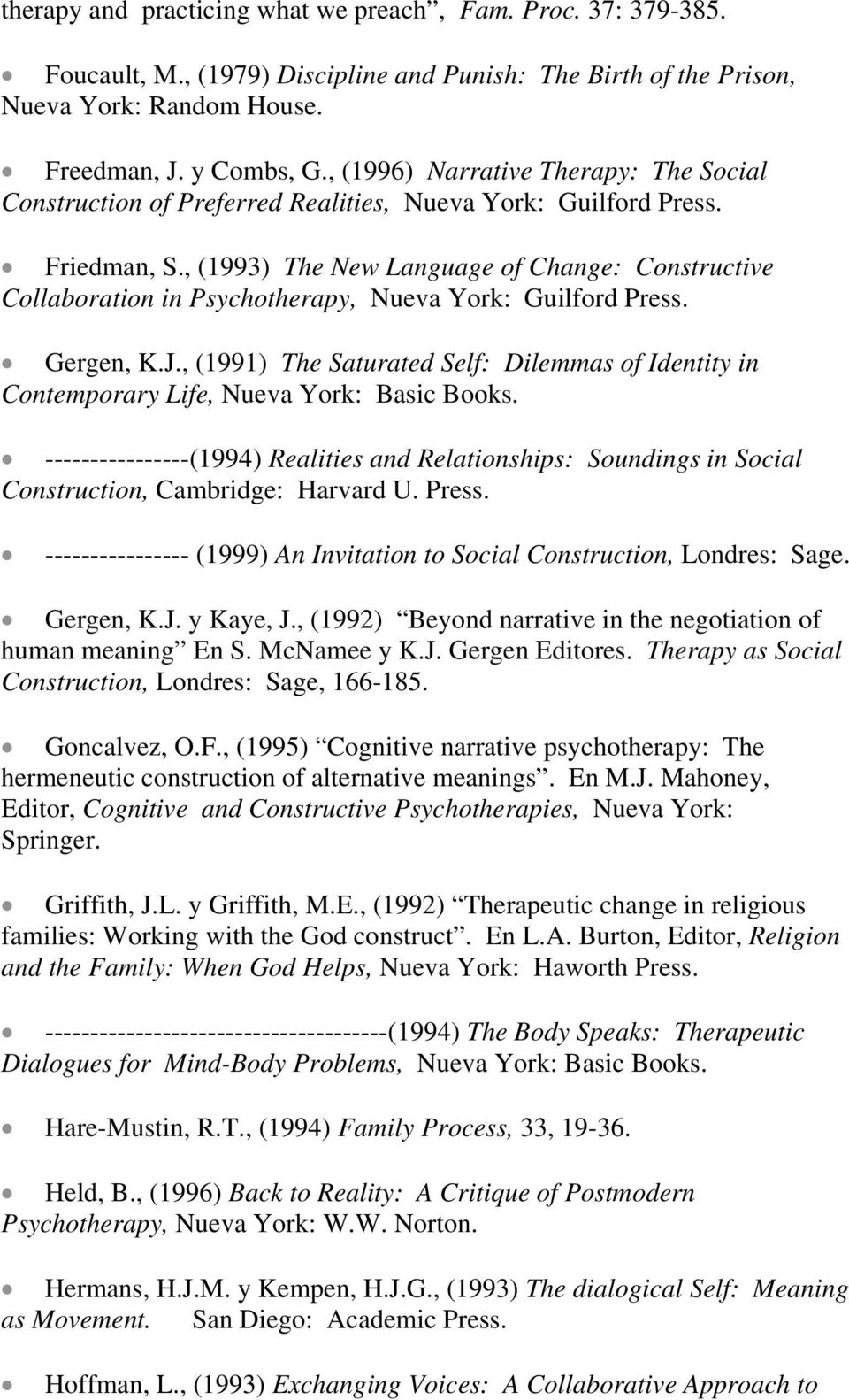 , (1993) The New Language of Change: Constructive Collaboration in Psychotherapy, Nueva York: Guilford Press. Gergen, K.J.
