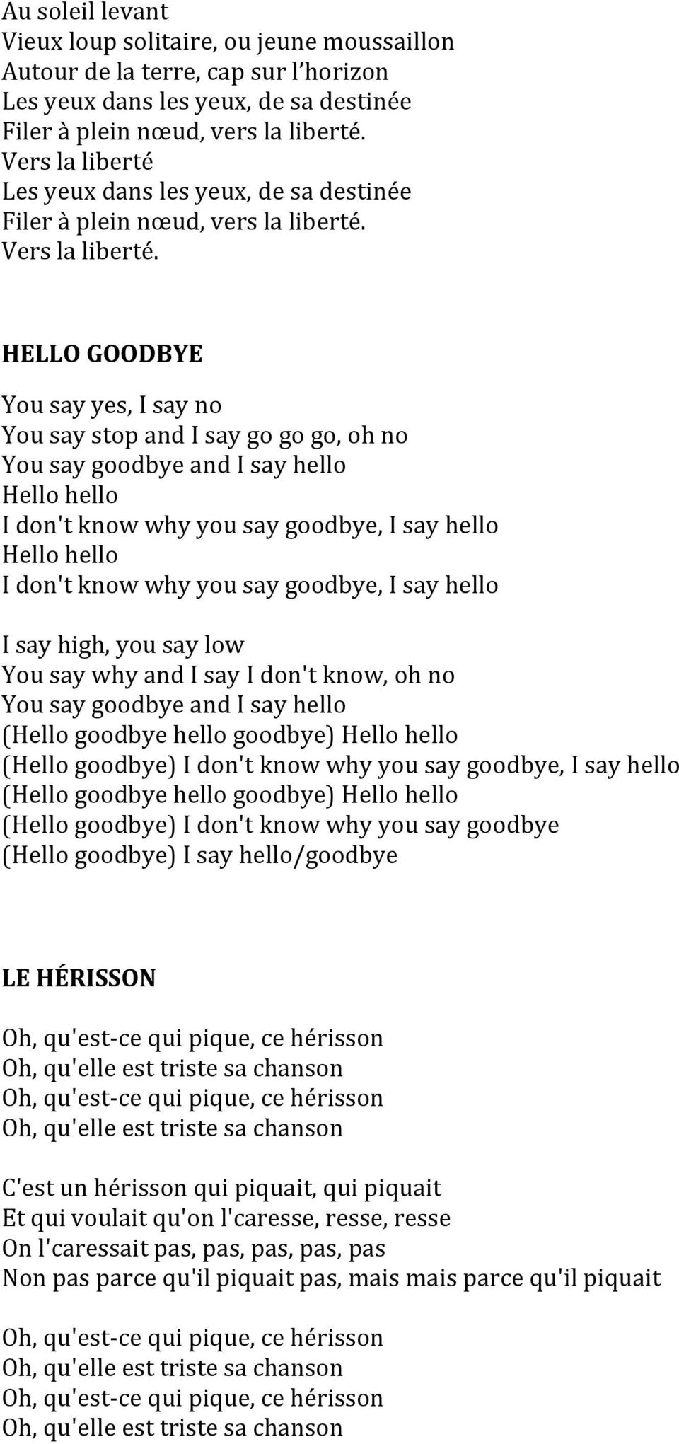 HELLO GOODBYE You say yes, I say no You say stop and I say go go go, oh no You say goodbye and I say hello Hello hello I don't know why you say goodbye, I say hello Hello hello I don't know why you