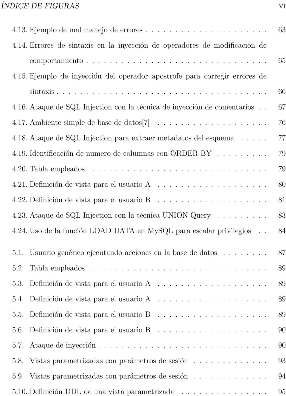 17. Ambiente simple de base de datos[7]................... 76 4.18. Ataque de SQL Injection para extraer metadatos del esquema..... 77 4.19. Identificación de numero de columnas con ORDER BY......... 79 4.