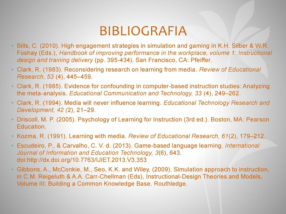Reconsidering research on learning from media. Review of Educational Research, 53 (4), 445 459. Clark, R. (1985).