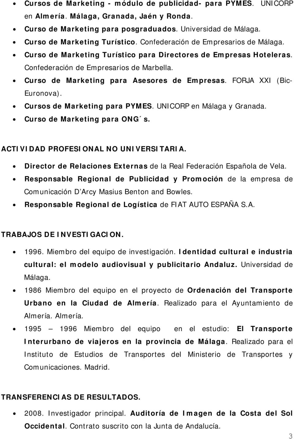 FORJA XXI (Bic- Euronova). Cursos de Marketing para PYMES. UNICORP en Málaga y Granada. Curso de Marketing para ONG s. ACTIVIDAD PROFESIONAL NO UNIVERSITARIA.