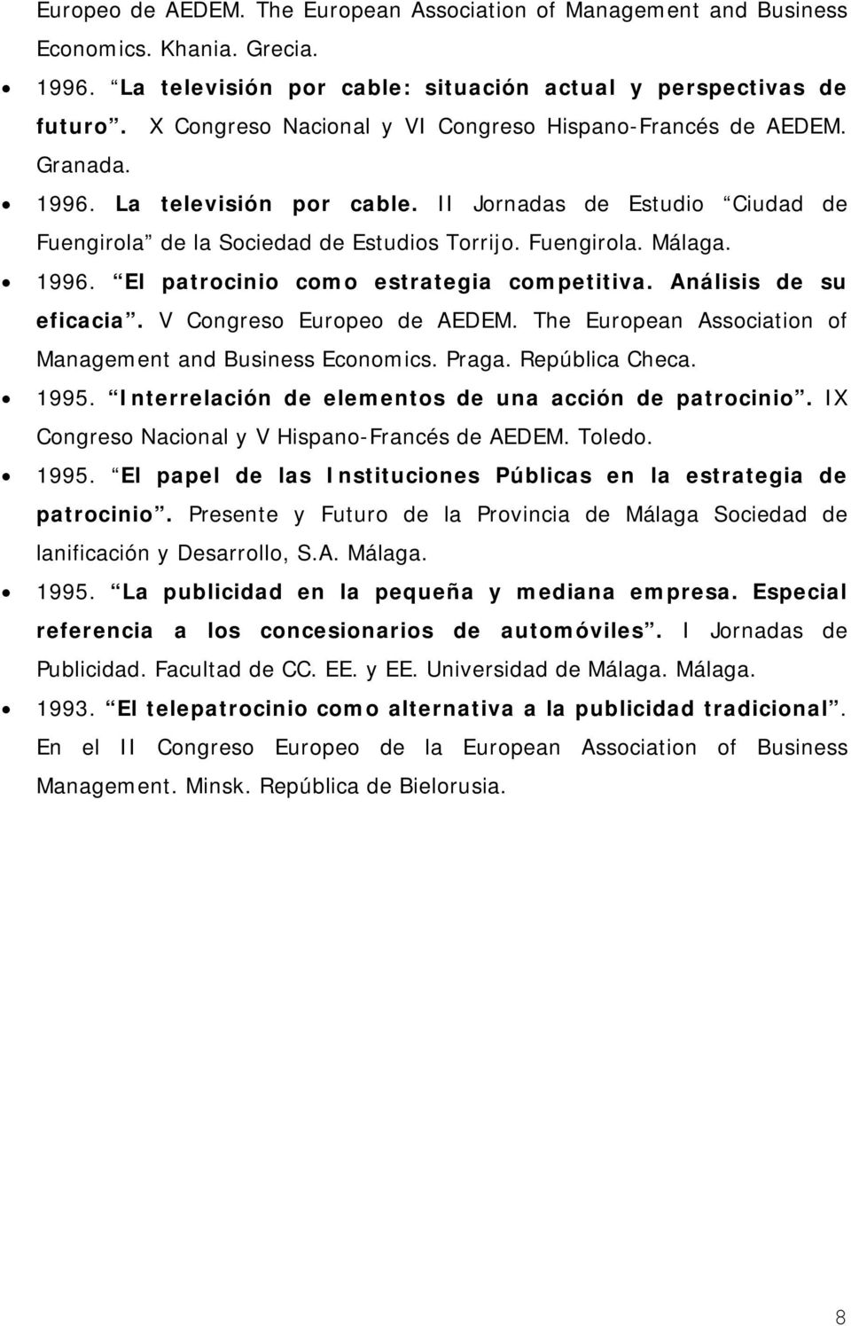 1996. El patrocinio como estrategia competitiva. Análisis de su eficacia. V Congreso Europeo de AEDEM. The European Association of Management and Business Economics. Praga. República Checa. 1995.