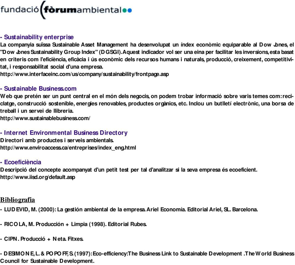 i responsabilitat social d'una empresa. http://www.interfaceinc.com/us/company/sustainability/frontpage.asp - Sustainable Business.
