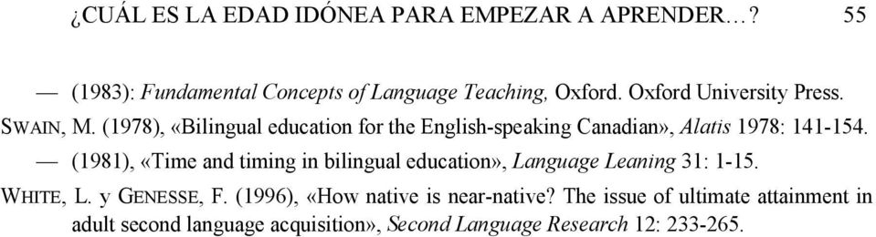 (1978), «Bilingual education for the English-speaking Canadian», Alatis 1978: 141-154.