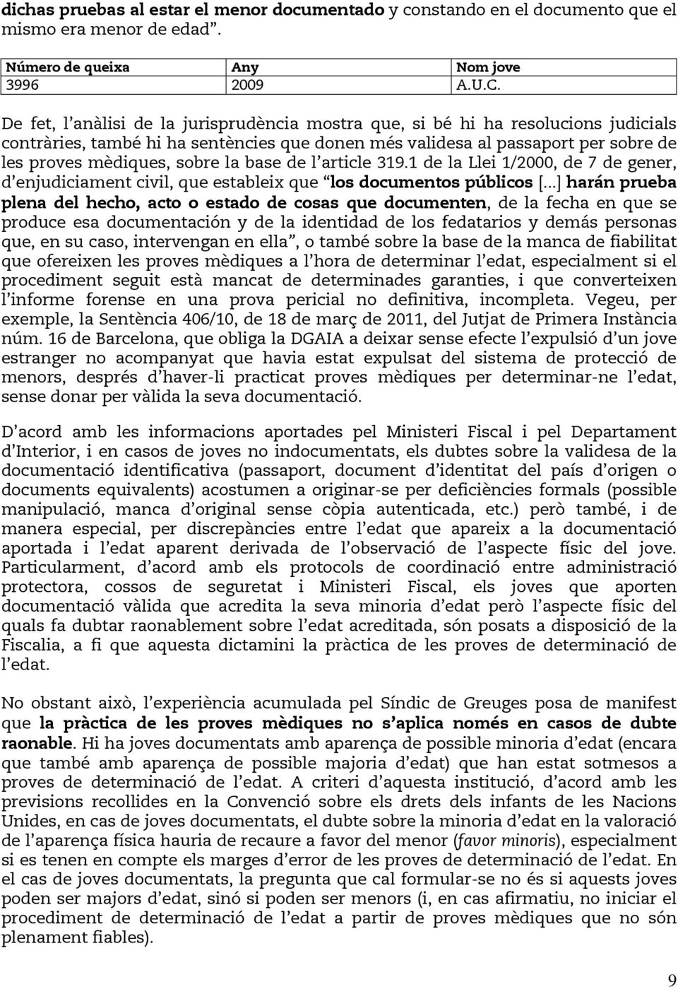 base de l article 319.1 de la Llei 1/2000, de 7 de gener, d enjudiciament civil, que estableix que los documentos públicos [.
