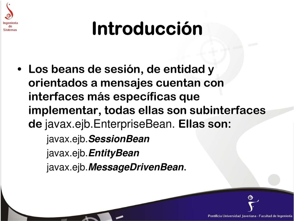 todas ellas son subinterfaces de javax.ejb.enterprisebean.