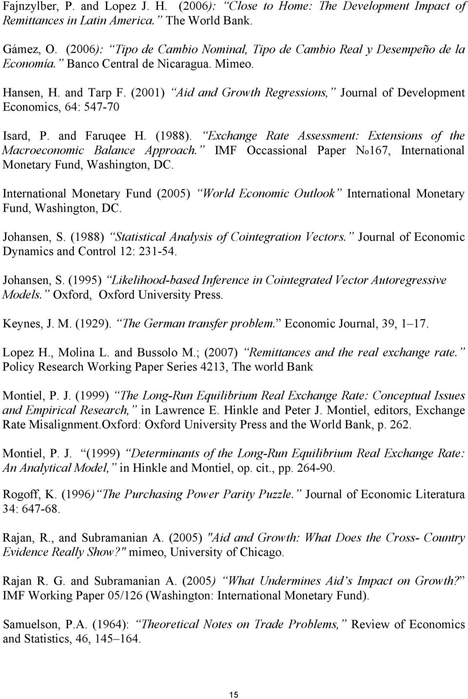 (2001) Aid and Growth Regressions, Journal of Development Economics, 64: 547-70 Isard, P. and Faruqee H. (1988). Exchange Rate Assessment: Extensions of the Macroeconomic Balance Approach.