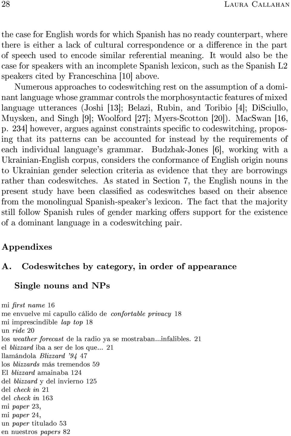 Numerous approaches to codeswitching rest on the assumption of a dominant language whose grammar controls the morphosyntactic features of mixed language utterances (Joshi [13]; Belazi, Rubin, and