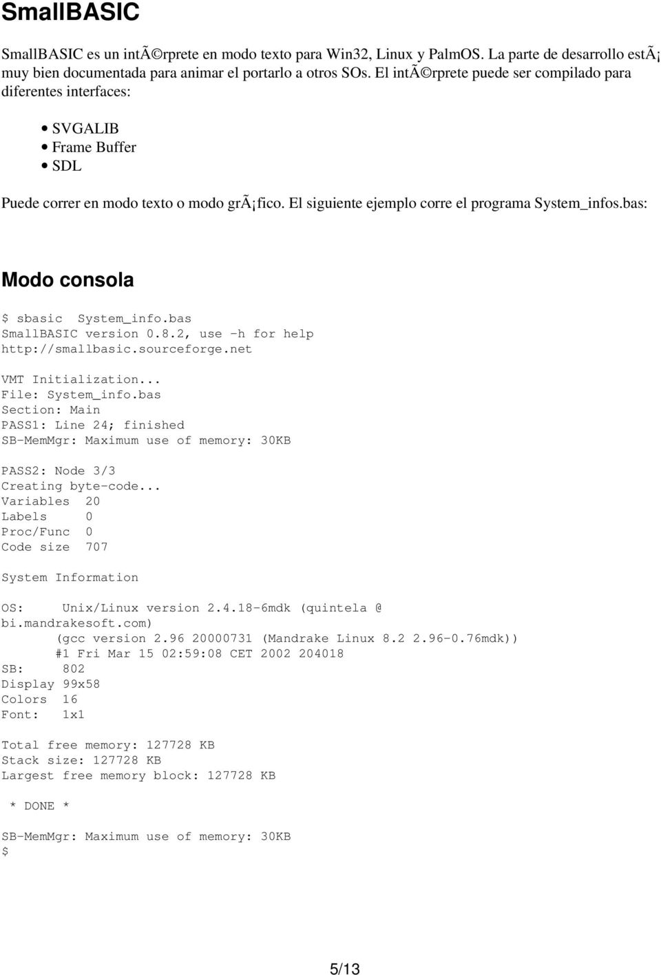bas: Modo consola $ sbasic System_info.bas SmallBASIC version 0.8.2, use h for help http://smallbasic.sourceforge.net VMT Initialization... File: System_info.