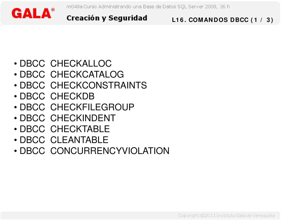 CHECKFILEGROUP DBCC CHECKINDENT DBCC CHECKTABLE