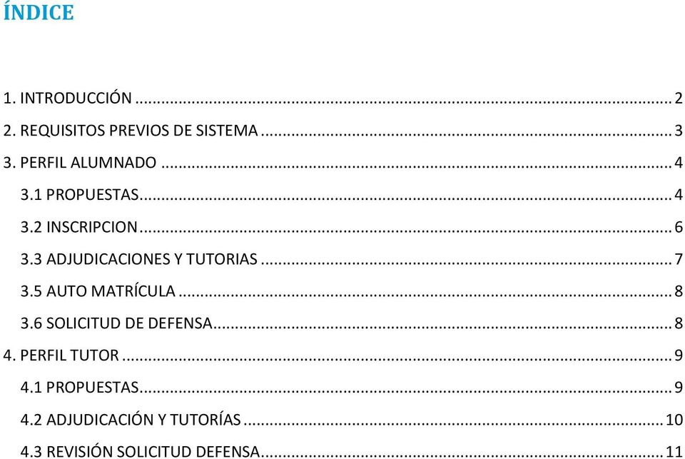 3 ADJUDICACIONES Y TUTORIAS... 7 3.5 AUTO MATRÍCULA... 8 3.6 SOLICITUD DE DEFENSA.