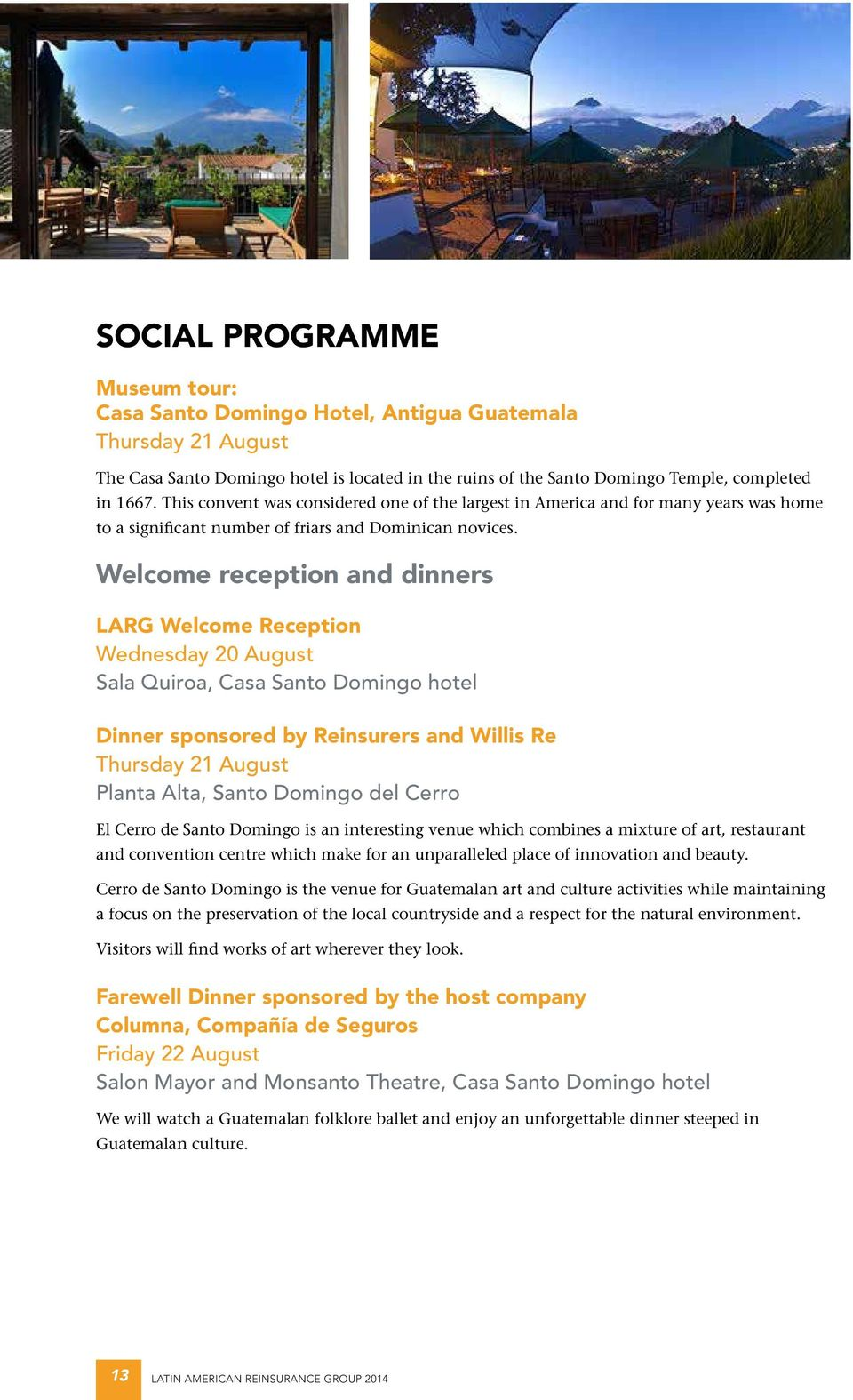 Welcome reception and dinners LARG Welcome Reception Wednesday 20 August Sala Quiroa, Casa Santo Domingo hotel Dinner sponsored by Reinsurers and Willis Re Thursday 21 August Planta Alta, Santo