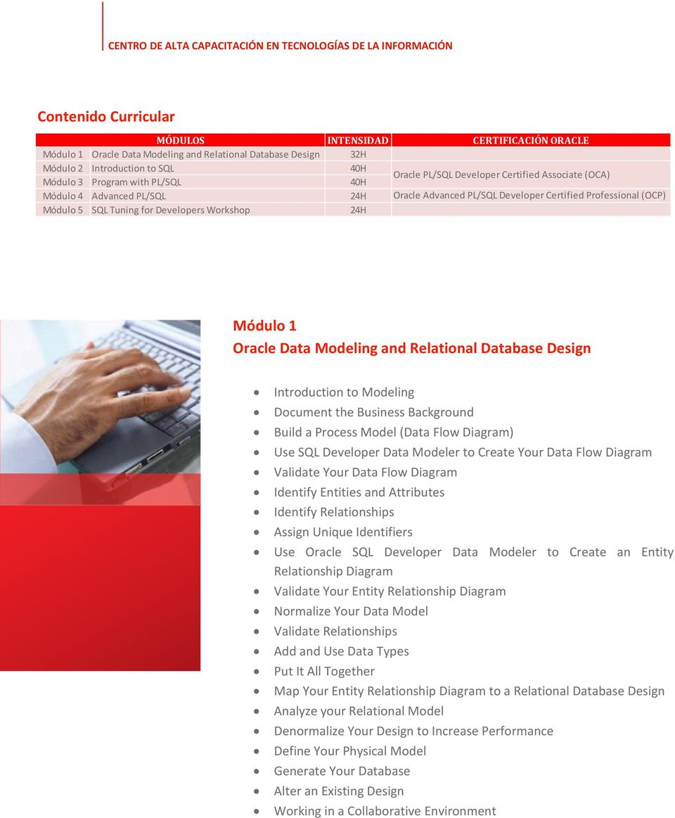 Data Modeling and Relational Database Design Introduction to Modeling Document the Business Background Build a Process Model (Data Flow Diagram) Use SQL Developer Data Modeler to Create Your Data