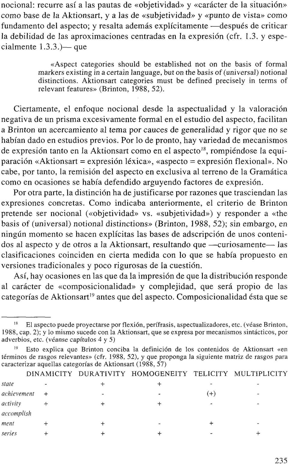 y especialmente 1.3.3.) que «Aspect categories should be established not on the basis of formal markers existing in a certain language, but on the basis of (universal) notional distinctions.