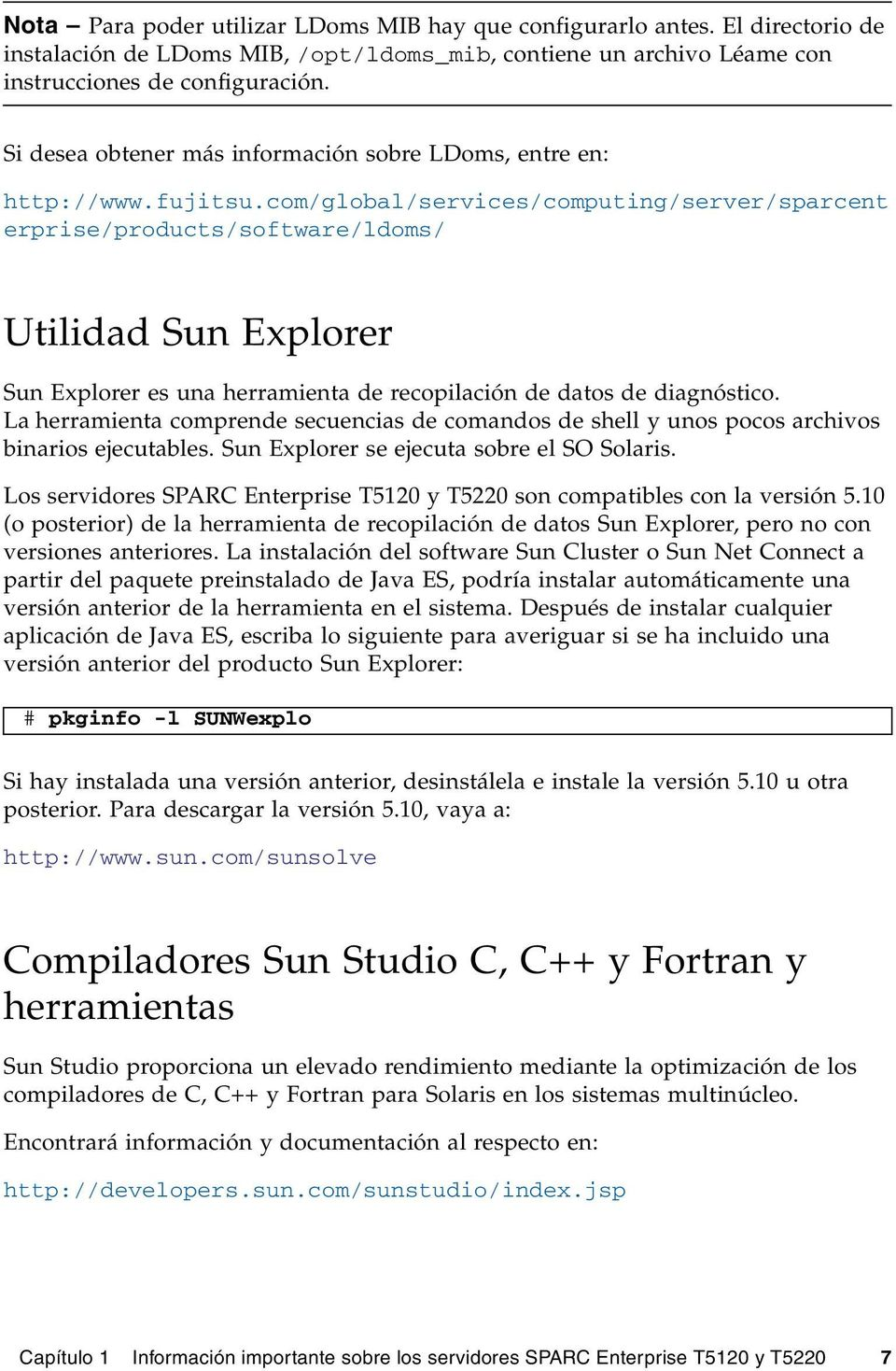 com/global/services/computing/server/sparcent erprise/products/software/ldoms/ Utilidad Sun Explorer Sun Explorer es una herramienta de recopilación de datos de diagnóstico.