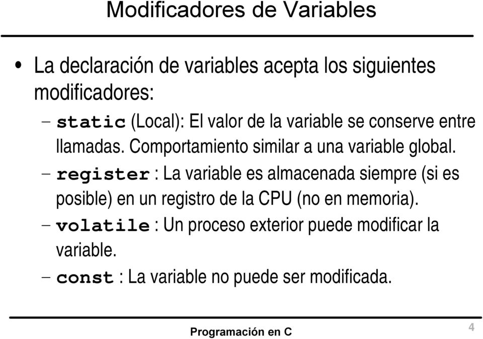 Comportamiento similar a una variable global.