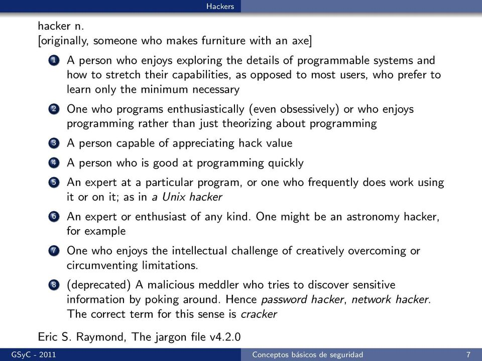 to learn only the minimum necessary 2 One who programs enthusiastically (even obsessively) or who enjoys programming rather than just theorizing about programming 3 A person capable of appreciating