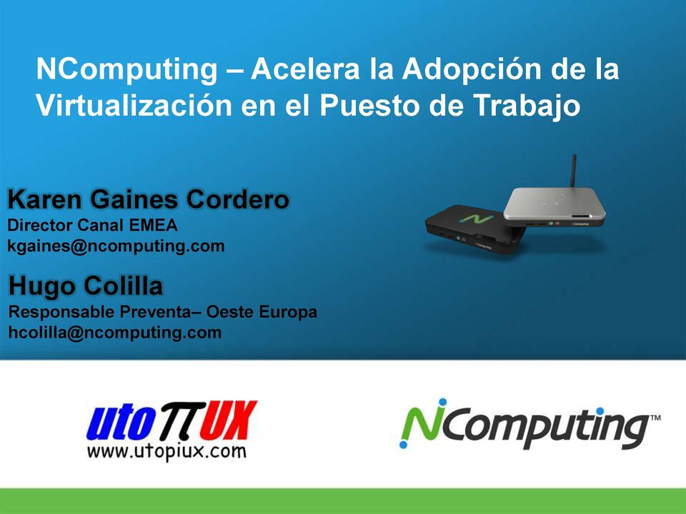 Director Canal EMEA kgaines@ncomputing.