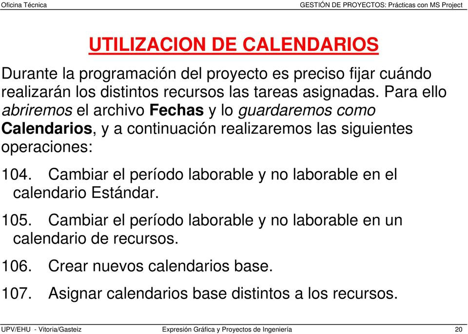 Cambiar el período laborable y no laborable en el calendario Estándar. 105. Cambiar el período laborable y no laborable en un calendario de recursos.