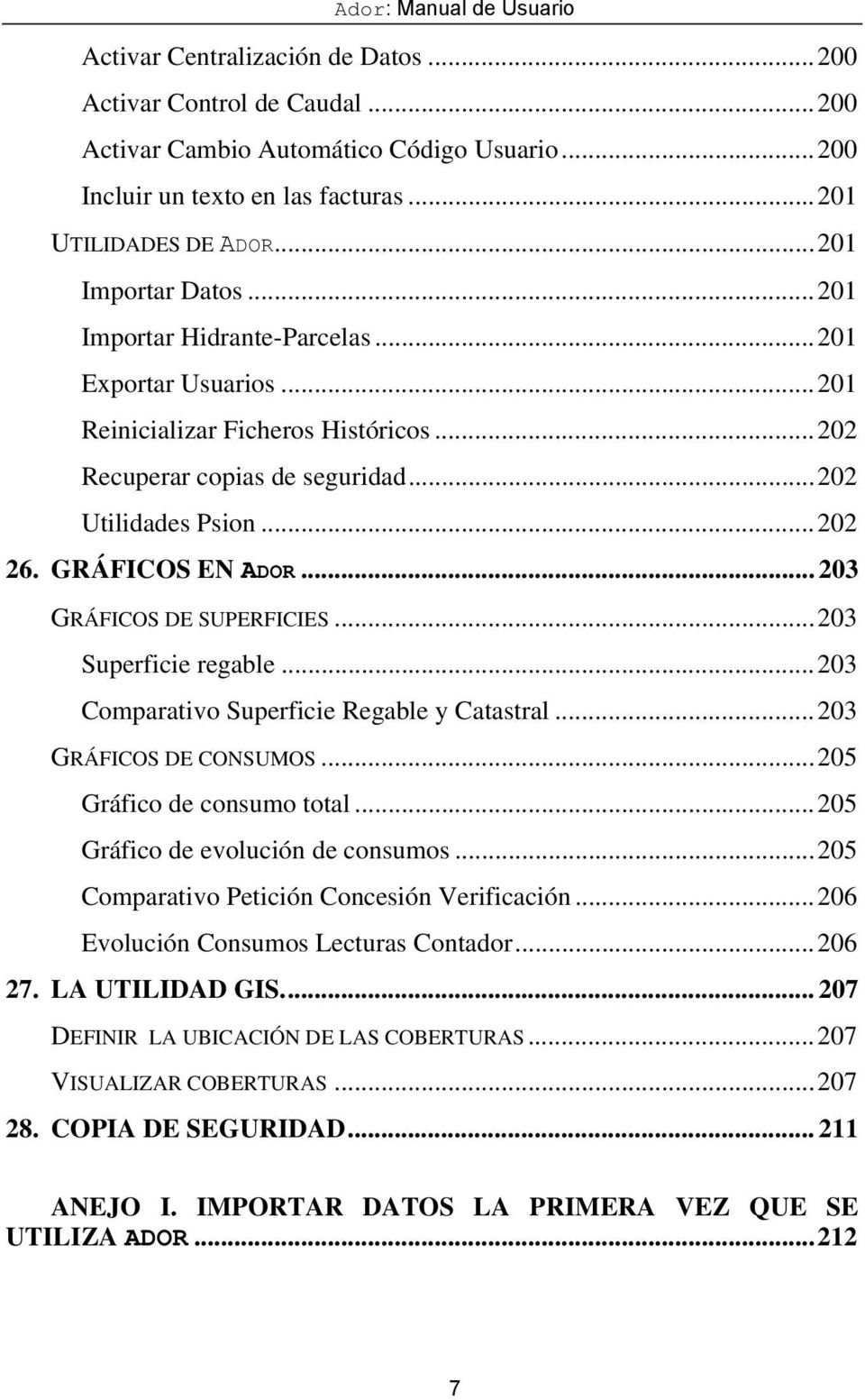 .. 203 GRÁFICOS DE SUPERFICIES...203 Superficie regable...203 Comparativo Superficie Regable y Catastral...203 GRÁFICOS DE CONSUMOS...205 Gráfico de consumo total...205 Gráfico de evolución de consumos.