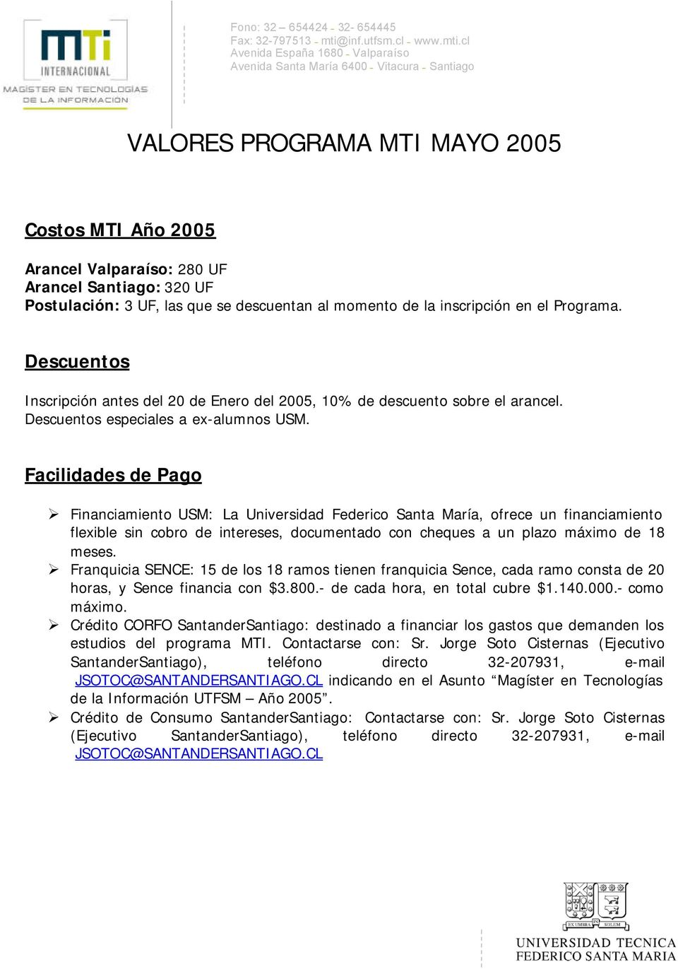 Facilidades de Pago Financiamiento USM: La Universidad Federico Santa María, ofrece un financiamiento flexible sin cobro de intereses, documentado con cheques a un plazo máximo de 18 meses.