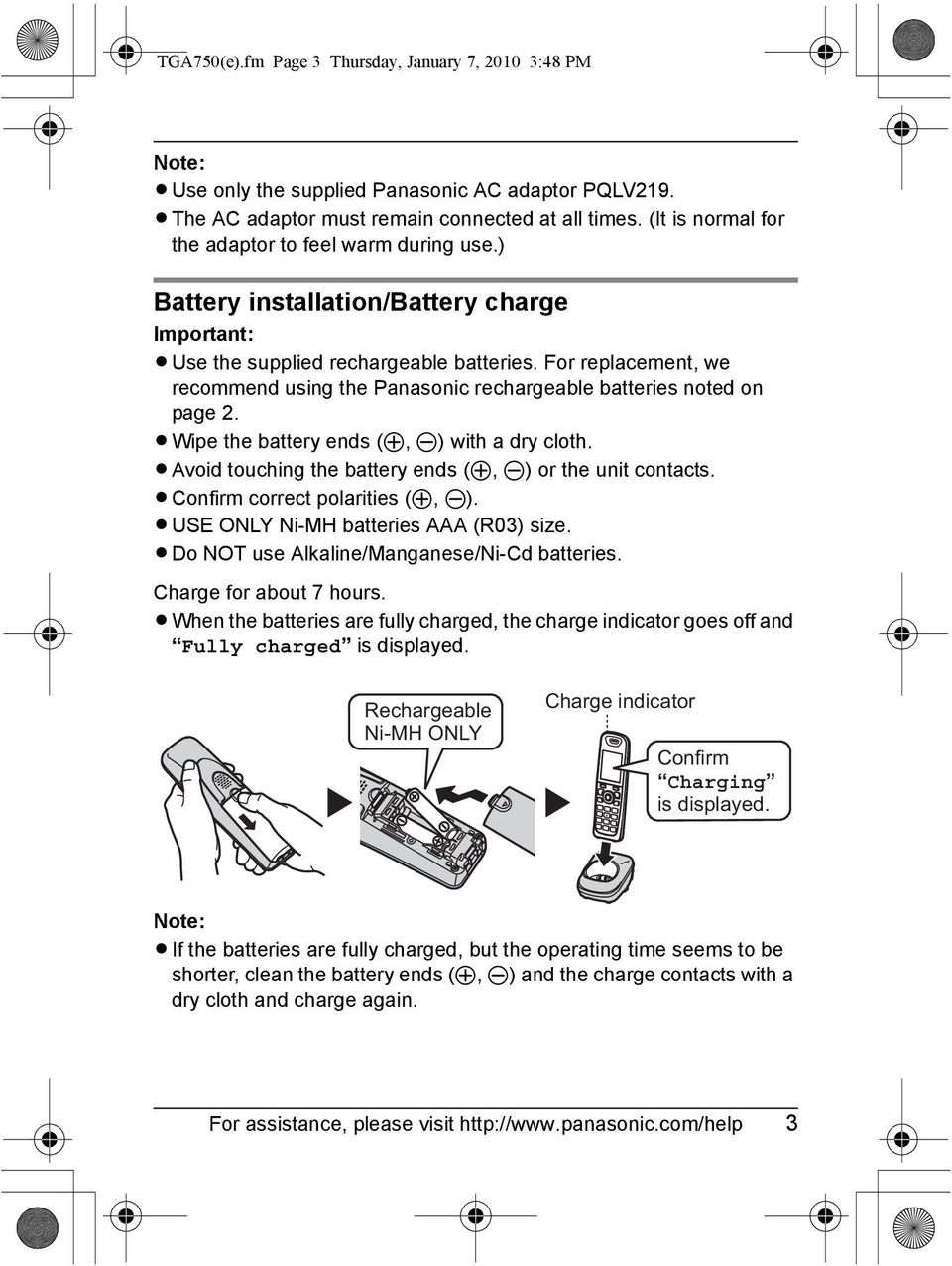 For replacement, we recommend using the Panasonic rechargeable batteries noted on page 2. LWipe the battery ends (S, T) with a dry cloth. LAvoid touching the battery ends (S, T) or the unit contacts.
