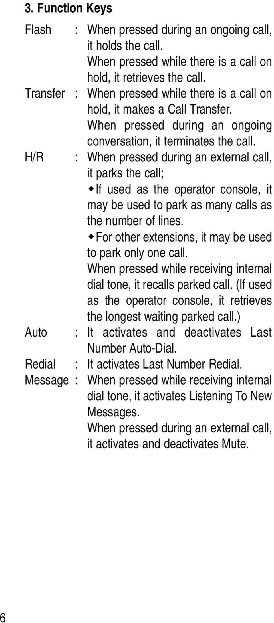 H/R : When pressed during an external call, it parks the call; If used as the operator console, it may be used to park as many calls as the number of lines.