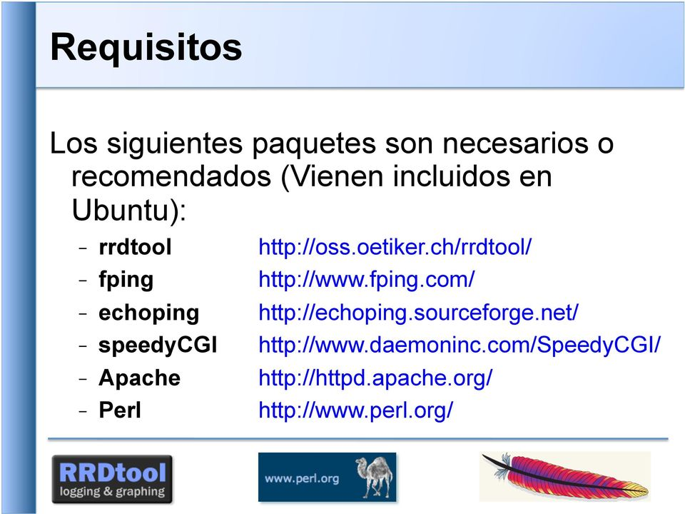 ch/rrdtool/ - fping http://www.fping.com/ - echoping http://echoping.