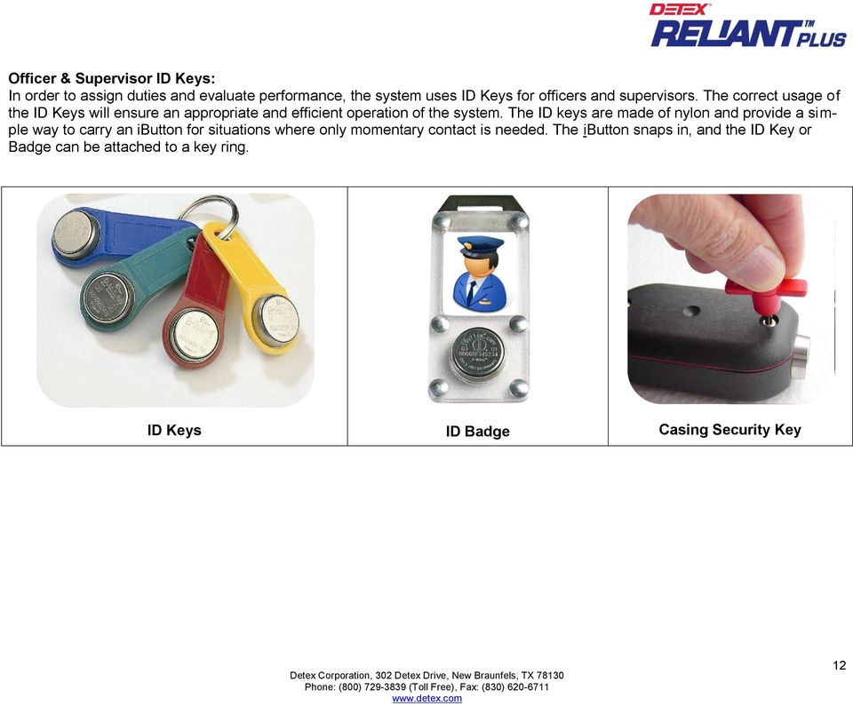 The ID keys are made of nylon and provide a simple way to carry an ibutton for situations where only momentary contact