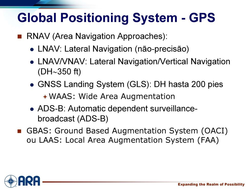 (GLS): DH hasta 200 pies WAAS: Wide Area Augmentation ADS-B: Automatic dependent