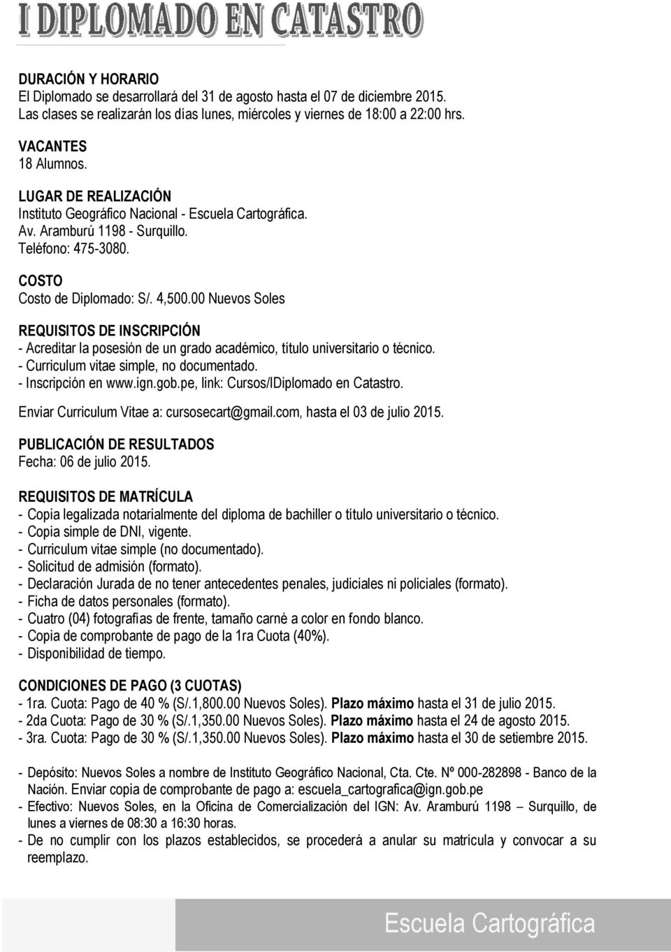 00 Nuevos Soles REQUISITOS DE INSCRIPCIÓN - Acreditar la posesión de un grado académico, título universitario o técnico. - Curriculum vitae simple, no documentado. - Inscripción en www.ign.gob.