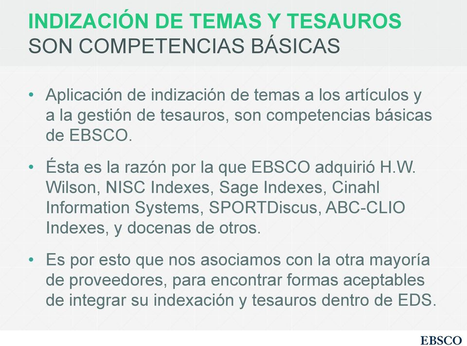 Wilson, NISC Indexes, Sage Indexes, Cinahl Information Systems, SPORTDiscus, ABC-CLIO Indexes, y docenas de otros.