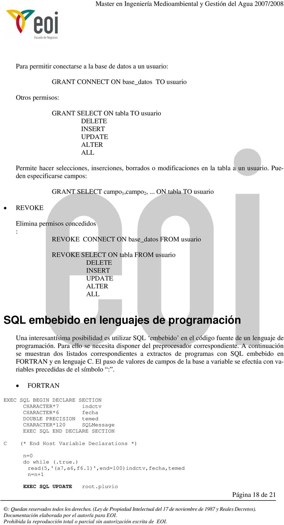 .. ON tabla TO usuari Elimina permiss cncedids : REVOKE CONNECT ON base_dats FROM usuari REVOKE SELECT ON tabla FROM usuari DELETE INSERT UPDATE ALTER ALL SQL embebid en lenguajes de prgramación Una
