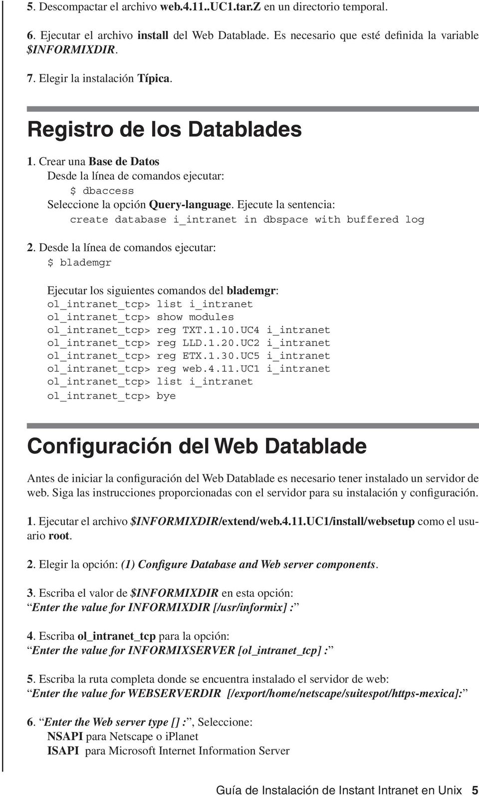 Ejecute la sentencia: create database i_intranet in dbspace with buffered log 2.