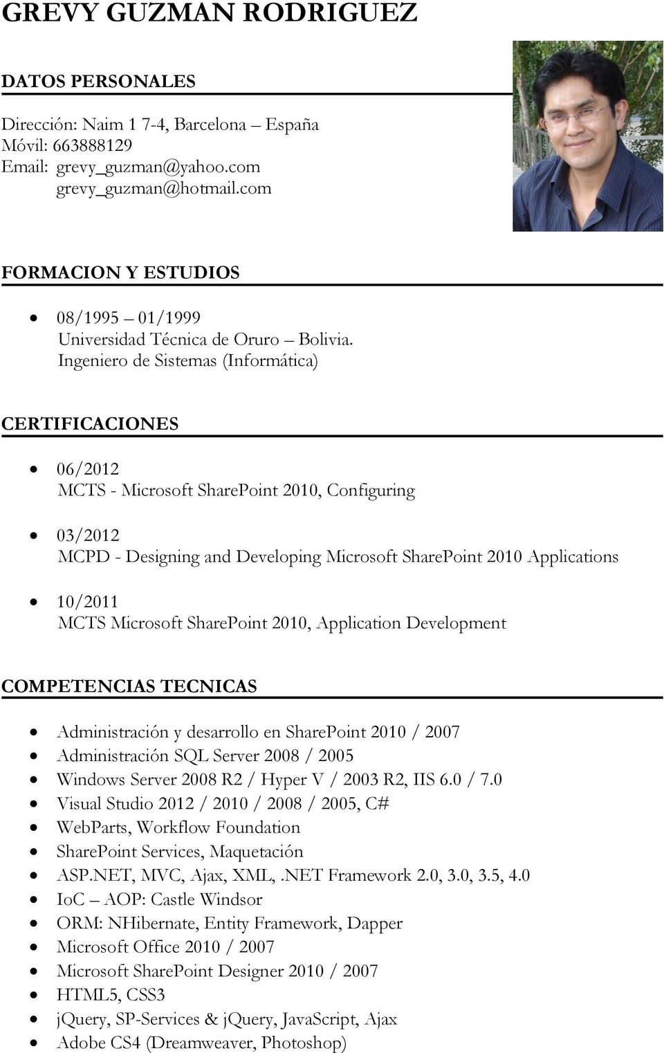 Ingeniero de Sistemas (Informática) CERTIFICACIONES 06/2012 MCTS - Microsoft SharePoint 2010, Configuring 03/2012 MCPD - Designing and Developing Microsoft SharePoint 2010 Applications 10/2011 MCTS