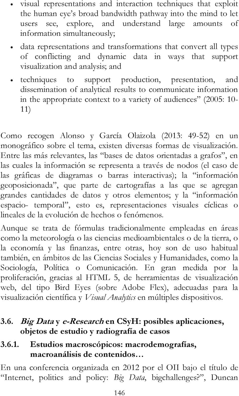 presentation, and dissemination of analytical results to communicate information in the appropriate context to a variety of audiences (2005: 10-11) Como recogen Alonso y García Olaizola (2013: 49-52)
