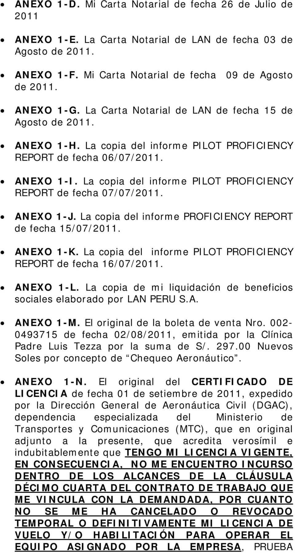 La copia del informe PILOT PROFICIENCY REPORT de fecha 07/07/2011. ANEXO 1-J. La copia del informe PROFICIENCY REPORT de fecha 15/07/2011. ANEXO 1-K.