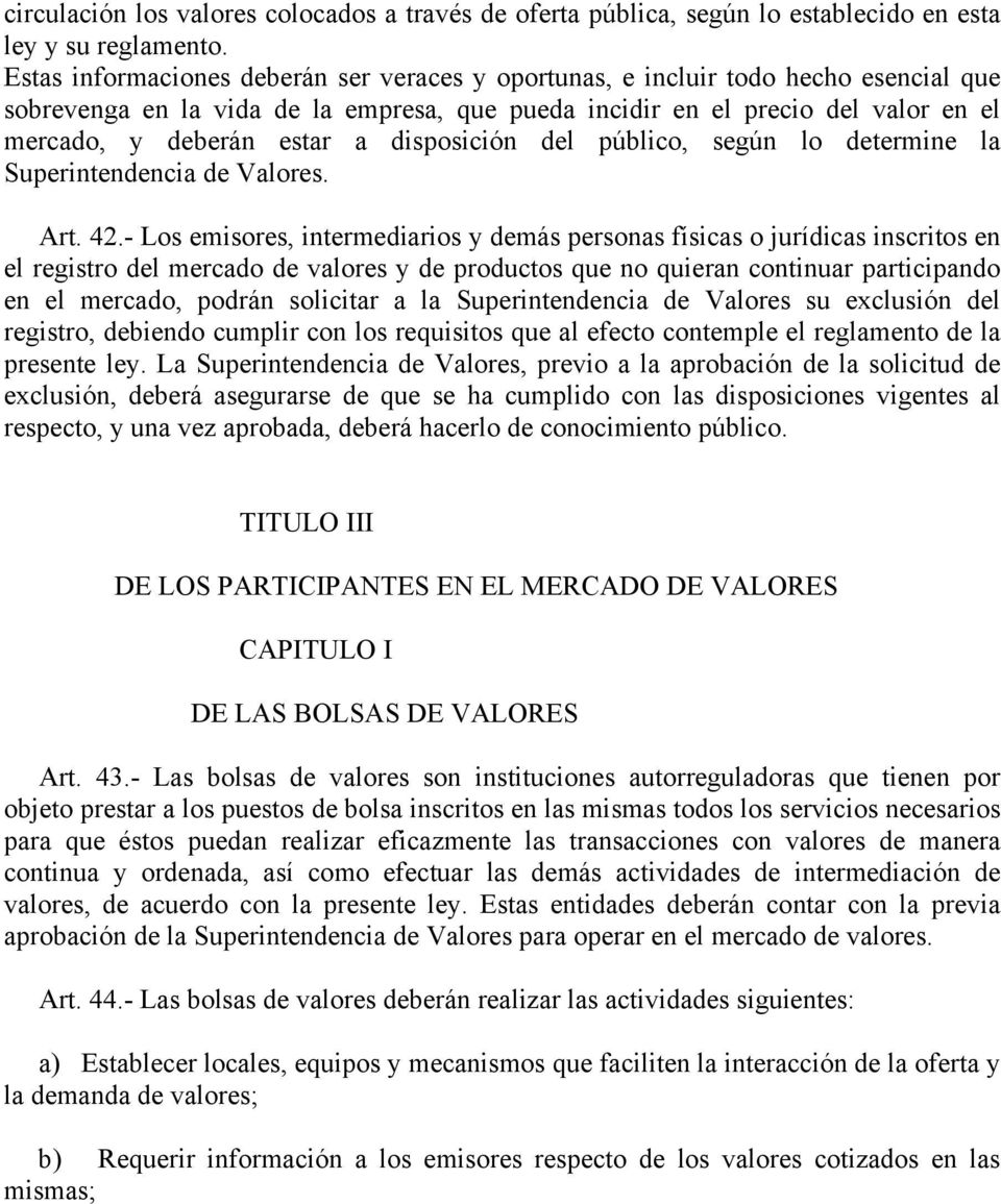 disposición del público, según lo determine la Superintendencia de Valores. Art. 42.