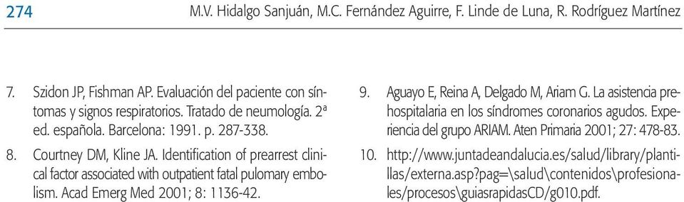 Identification of prearrest clinical factor associated with outpatient fatal pulomary embolism. Acad Emerg Med 2001; 8: 1136-42. 9. Aguayo E, Reina A, Delgado M, Ariam G.