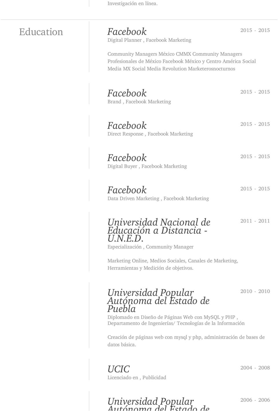 Brand, Marketing Direct Response, Marketing Digital Buyer, Marketing Data Driven Marketing, Marketing Universidad Nacional de Educación a Distancia - U.N.E.D. Especialización, Community Manager 2011-2011 Marketing Online, Medios Sociales, Canales de Marketing, Herramientas y Medición de objetivos.